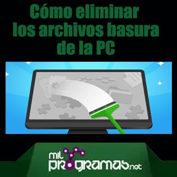 Cómo eliminar los archivos de basura de tu PC