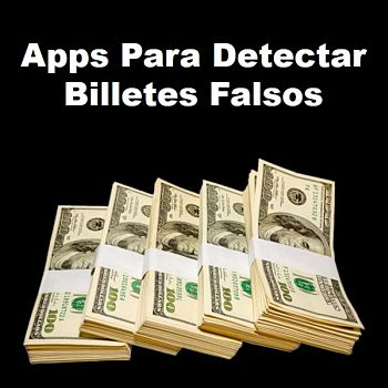 Apps Para Detectar Billetes Falsos